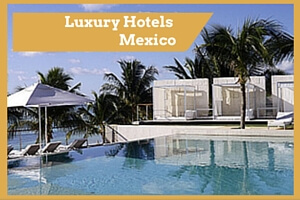 Luxury Hotels Resorts Mexico